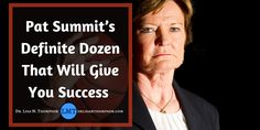 Today I want to share with you one of my role model's Pat Summit and her Definite Dozen life lessons for success. These lessons will inspire you.