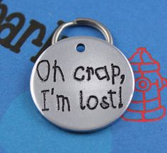 Hey, I found this really awesome Etsy listing at https://www.etsy.com/listing/234472456/cute-dog-tag-customized-oh-crap-im-lost
