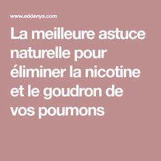 La meilleure astuce naturelle pour éliminer la nicotine et le goudron de vos poumons