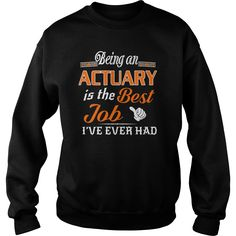 Being An Actuary Is The Best Job T-Shirt #gift #ideas #Popular #Everything #Videos #Shop #Animals #pets #Architecture #Art #Cars #motorcycles #Celebrities #DIY #crafts #Design #Education #Entertainment #Food #drink #Gardening #Geek #Hair #beauty #Health #fitness #History #Holidays #events #Home decor #Humor #Illustrations #posters #Kids #parenting #Men #Outdoors #Photography #Products #Quotes #Science #nature #Sports #Tattoos #Technology #Travel #Weddings #Women