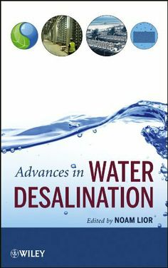 Advances in Water Desalination: v. 1 by Noam Lior. $134.81. 712 pages. Publisher: Wiley; 1 edition (October 26, 2012). Author: Noam Lior