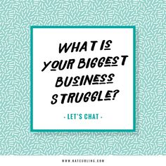 What is your biggest business struggle? Kat Curling Design Co. Blog