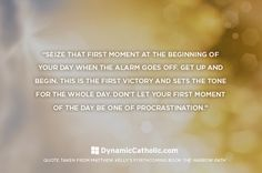 """""""Don't let your first moment of the day be one of procrastination.""""   Daily inspiration - Dynamiccatholic.com"""