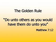 """Golden Rule - """"Wat gij niet wilt dat u geschiedt, doe dat ook een ander niet."""" - een gevleugelde uitspraak van mijn moeder ..."""