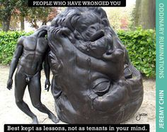 """""""People who have wronged you: best kept as lessons, not as tenants in your mind."""" - Jeremy Chin"""