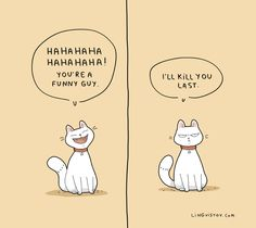 Cat Cartoons|I'll Kill You Last Cat Cartoon|Hahahahahahahahaha! you're a funny guy. I'll kill you last.|Source:lingvistov.com|--Lol..this cartoon pic of the kitty is so cute, and the joke is so much like a cat would think.