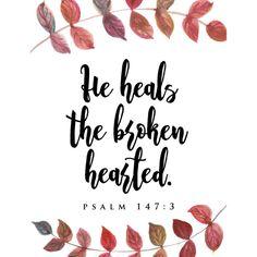 Salmos 147:3 El sana a los quebrantados de corazón, y venda sus heridas.
