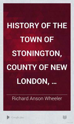Stonington: History of the Town of Stonington, County of New London, Connecticut: From ... - Richard Anson Wheeler - Google Books