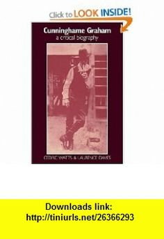 Cunninghame Graham A Critical Biography (9780521090094) Cedric Watts, Laurence Davies , ISBN-10: 0521090091  , ISBN-13: 978-0521090094 ,  , tutorials , pdf , ebook , torrent , downloads , rapidshare , filesonic , hotfile , megaupload , fileserve