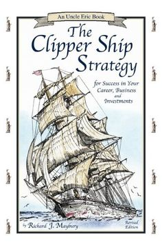 The Clipper Ship Strategy: For Success in Your Career, Business, and Investments (An Uncle Eric Book) by Richard J. Maybury, http://www.amazon.com/dp/0942617371/ref=cm_sw_r_pi_dp_B0rwtb0DNAAZZ2TX