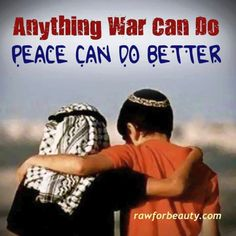 Anything war can do, peace can do better.
