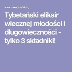 Tybetański eliksir wiecznej młodości i długowieczności - tylko 3 składniki! Natural Cures, Natural Oils, Slow Food, Herbal Medicine, Stay Fit, Home Remedies, Health And Beauty, Herbalism, The Cure