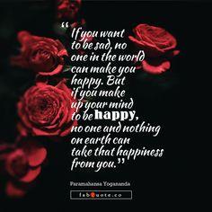 """Paramahansa Yogananda """"Happiness"""" Quote Cierto, es una cuestion de actitud y de querer hacerlo!!!!"""