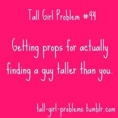 Tall Girl Problems lol yes Tall People Problems, Tall Girl Problems, Cute Quotes, Funny Quotes, Girl Struggles, I Like Him, All I Ever Wanted, Bettering Myself, Tall Guys