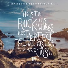 He is the Rock, his works are perfect, and all his ways are just. Deuteronomy 32:4 Love The Lord, Verse Of The Day, The Rock, Wise Words, It Works, Bible, Positivity, Sayings, Biblia