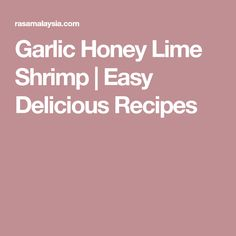 Garlic Honey Lime Shrimp | Easy Delicious Recipes