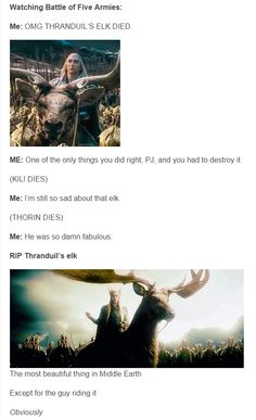 I think I was more upset when Kili died but the Elk was fabulous as fuck.