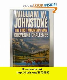 The First Mountain Man Cheyenne Challenge (9780821750483) William W. Johnstone , ISBN-10: 0821750488  , ISBN-13: 978-0821750483 ,  , tutorials , pdf , ebook , torrent , downloads , rapidshare , filesonic , hotfile , megaupload , fileserve