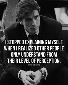 Diğer insanların sadece algı düzeylerinden anladığını fark ettiğimde kendimi açıklamayı bıraktım.