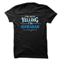 Im not Yelling Im Hawaiian - #hoodie dress #hoodie and jeans. BUY NOW => https://www.sunfrog.com/LifeStyle/Im-not-Yelling-Im-Hawaiian-6067-Black-18016853-Guys.html?68278