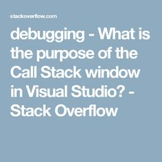 debugging - What is the purpose of the Call Stack window in Visual Studio? Net Framework, Stack Overflow, Purpose, Windows, This Or That Questions, Studio, Study, Window, Ramen