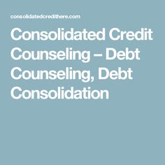 Consolidated Credit Counseling – Debt Counseling, Debt Consolidation