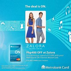 Online shopping is so much more fun when you think about the traffic you don't have to experience to get the fashion that you want!  Enjoy P400 OFF at Zalora for a minimum spend of P2,000 with your Metrobank ON Internet MasterCard!  Enter MCCON400 upon checkout. Visit http://zlrph.com/ZALORAMCC to avail!  Promo period is from August 15 - September 30, 2016. Terms and conditions apply.  For more promo deals, VISIT http://mypromo.com.ph! SUBSCRIPTION IS FREE! Please SHARE MyPromo Online