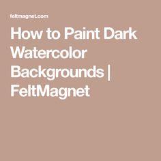 How to Paint Dark Watercolor Backgrounds | FeltMagnet