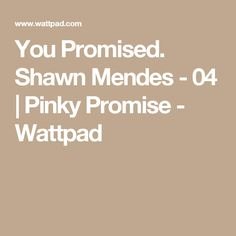 You Promised. Shawn Mendes - 04   Pinky Promise - Wattpad