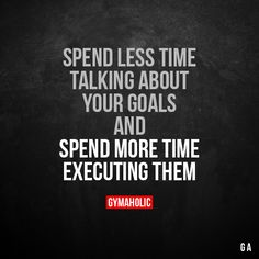 Spend Less Time Talking About Your Goals And spend more time executing them. More motivation: https://www.gymaholic.co #fitness #motivation #workout #gymaholic