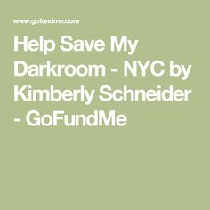 Help Save My Darkroom - NYC by Kimberly Schneider - GoFundMe
