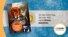 El 13 de noviembre de 1901 nació en Lincoln, provincia de Buenos Aires, el escritor, político y abogado Don Arturo Martín Jauretche.