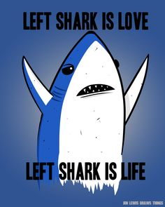 Left Shark http://www.jonlewisdrawsthings.com