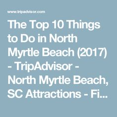 The Top 10 Things to Do in North Myrtle Beach (2017) - TripAdvisor - North Myrtle Beach, SC Attractions - Find What to Do Today, This Weekend, or in March