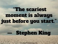 """The scariest moment is always just before you start."" Stephen King #quote #words"