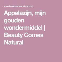 Appelazijn, mijn gouden wondermiddel | Beauty Comes Natural
