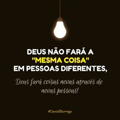 Deus não fará a mesma coisa em pessoas diferentes, Deus fará coisas novas através de novas pessoas! #DanielBorrego #UmaCoisaNova