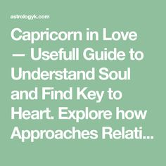 Capricorn in Love — Usefull Guide to Understand Soul and Find Key to Heart. Explore how Approaches Relationships and what to Expect with this Zodiac Sign.