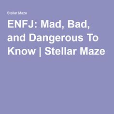 ENFJ: Mad, Bad, and Dangerous To Know | Stellar Maze Enfj T, Myers Briggs Infj, Enfj Personality, Mbti, Self, How To Apply, Motivation, Feelings, Life List