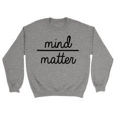 Mind Over Matter Sweatshirt - https://shirtified.co.uk/product/mind-matter-sweatshirt/