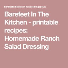 Barefeet In The Kitchen - printable recipes: Homemade Ranch Salad Dressing