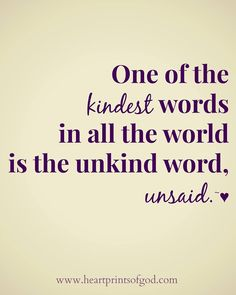 Heartprints of God: One of the kindest words in all the world is the unkind word unsaid.~<3   www.facebook.com/heartprintsofgod