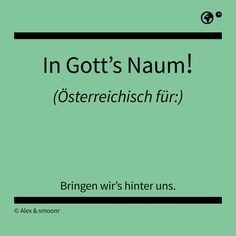 German Language, True Words, Austria, Me Quotes, Meant To Be, Funny Pictures, Hilarious, Sayings, Gaudi