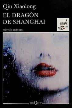 Qiu, Xiaolong. El Dragón de Shanghai. Barcelona : Tusquets, 2016