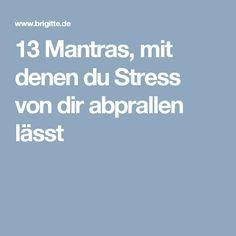 13 Mantras, mit denen du Stress von dir abprallen lässt