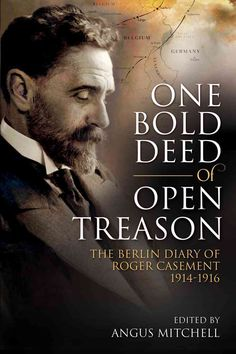 "Read ""One Bold Deed of Open Treason The Berlin Diary of Roger Casement by available from Rakuten Kobo. One Bold Deed of Open Treason describes the astonishing journey by Roger Casement to Germany in via New York and N. Roger Casement, Diary Entry, S Diary, Prisoners Of War, Memoirs, Books To Read, Berlin, This Book, History"