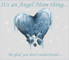 It's an angel Mom thing. Be glad you don't understand. My Baby Girl, Our Baby, Jean Christophe, Infant Loss Awareness, Missing My Son, Pregnancy And Infant Loss, Baby Pregnancy, Grieving Mother, Stillborn