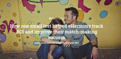 How one small test helped eHarmony track ROI and improve their match-making success Match Making, Case Study, Social Media Marketing, Campaign, Track, Management, Success, Learning, Runway