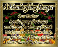 Our Father Lord I pray for Peace and Love for all my friends. Let them see the love that you put in my heart, the love that I have for them all. Thanksgiving Prayer, Thanksgiving Place Cards, Thanksgiving Blessings, Thanksgiving Wallpaper, Thanksgiving Greetings, Thanksgiving Feast, Gratitude Quotes, Prayer Quotes, Pray For Peace