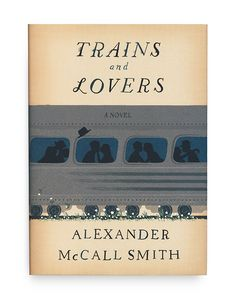Trains and Lovers, a Novel. Alexander McCall Smith. Cover design Chris Silas Neal.